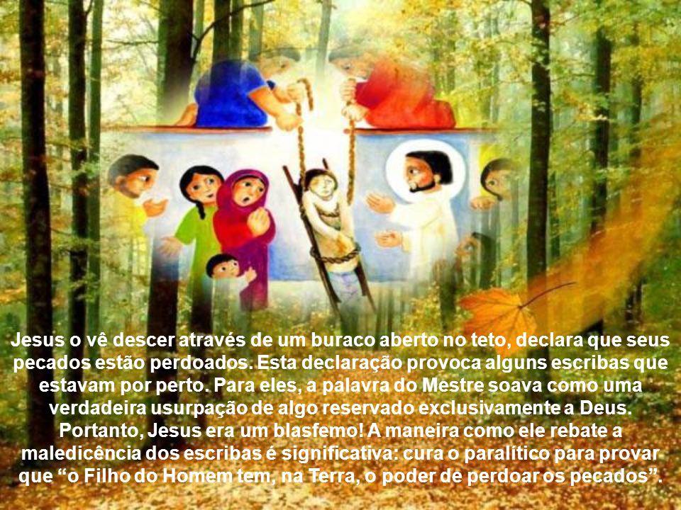 Jesus o vê descer através de um buraco aberto no teto, declara que seus pecados estão perdoados.