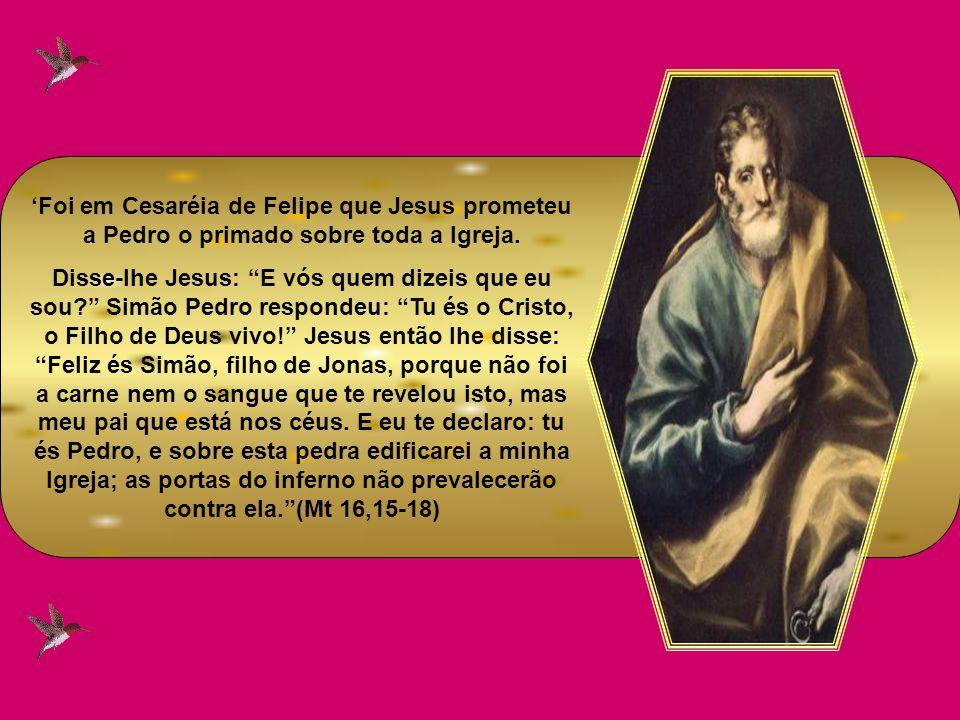 'Foi em Cesaréia de Felipe que Jesus prometeu a Pedro o primado sobre toda a Igreja.