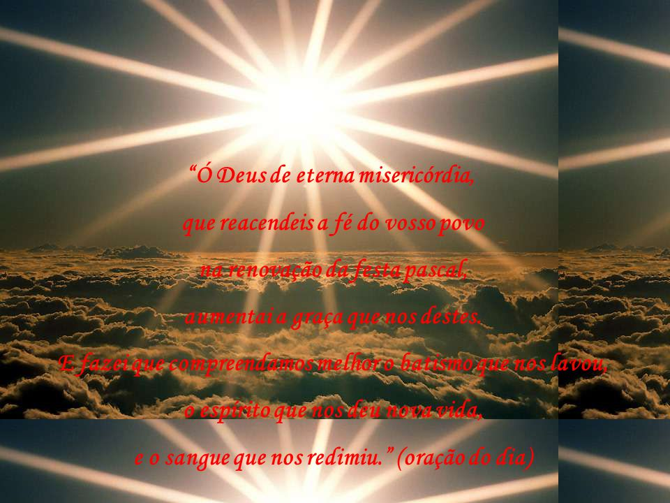Ó Deus de eterna misericórdia, que reacendeis a fé do vosso povo