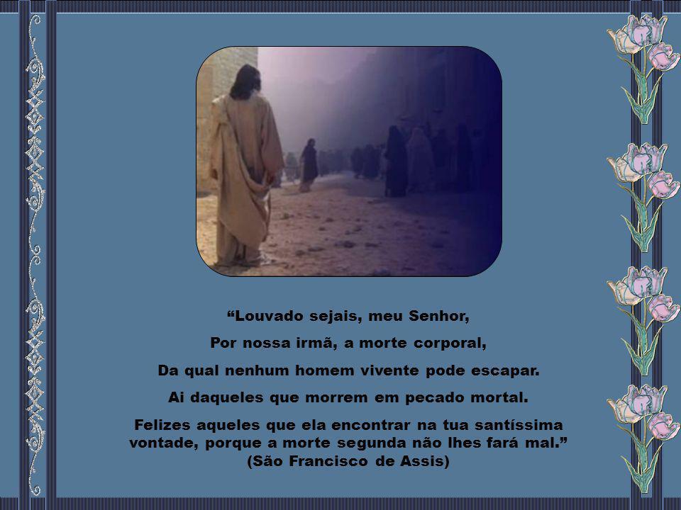 Louvado sejais, meu Senhor, Por nossa irmã, a morte corporal,