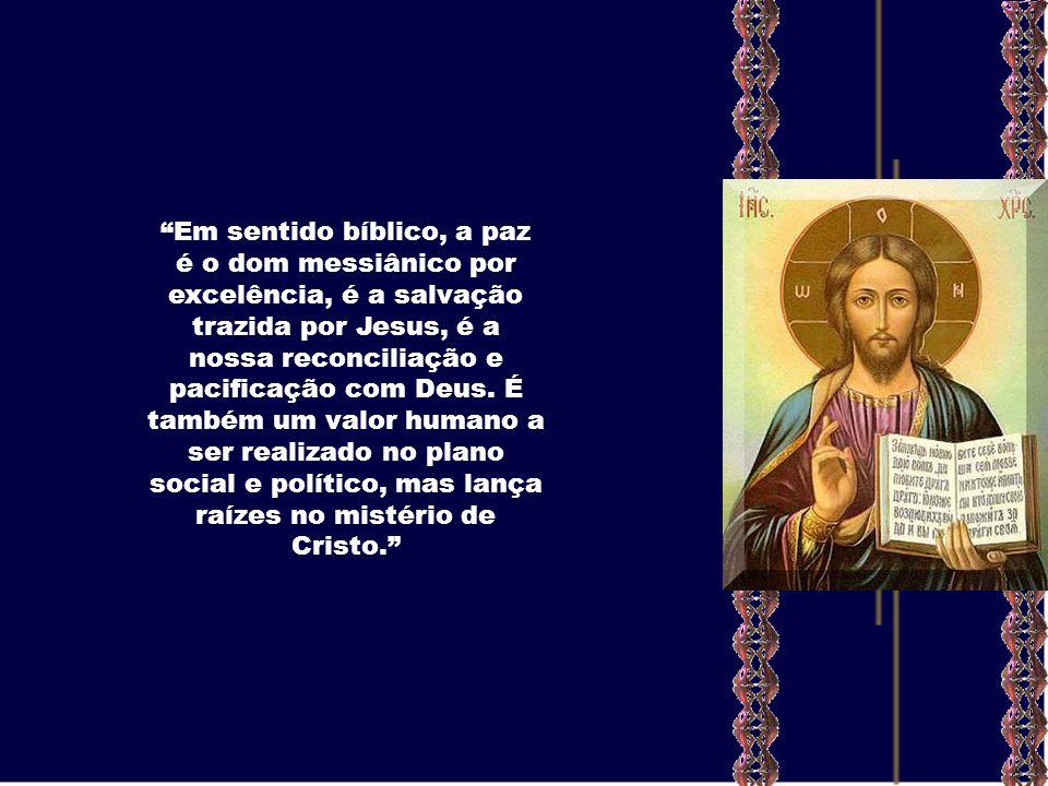 Em sentido bíblico, a paz é o dom messiânico por excelência, é a salvação trazida por Jesus, é a nossa reconciliação e pacificação com Deus.