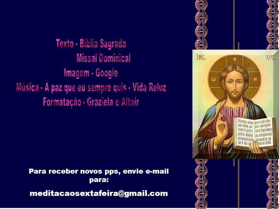 meditacaosextafeira@gmail.com Texto - Biblia Sagrada Missal Dominical