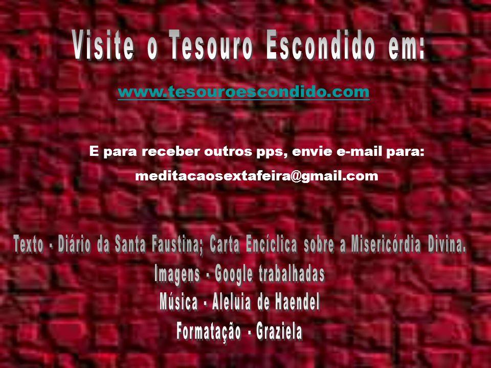 www.tesouroescondido.com E para receber outros pps, envie e-mail para: