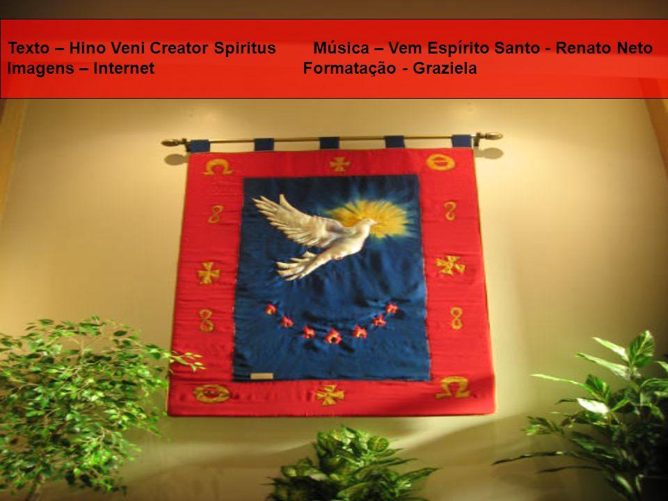 Texto – Hino Veni Creator Spiritus Música – Vem Espírito Santo - Renato Neto