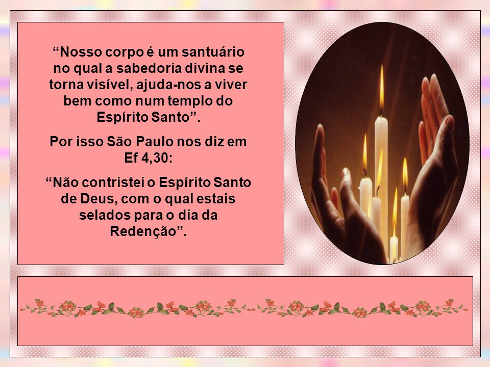 Por isso São Paulo nos diz em Ef 4,30: