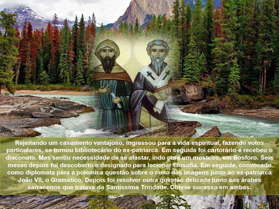 Rejeitando um casamento vantajoso, ingressou para a vida espiritual, fazendo votos particulares, se tornou bibliotecário do ex-patriarca.