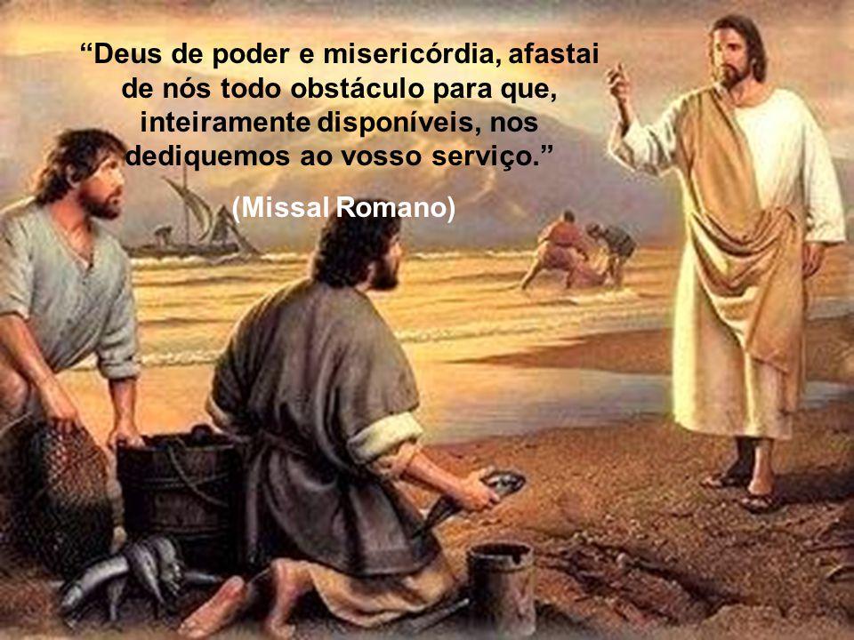Deus de poder e misericórdia, afastai de nós todo obstáculo para que, inteiramente disponíveis, nos dediquemos ao vosso serviço.