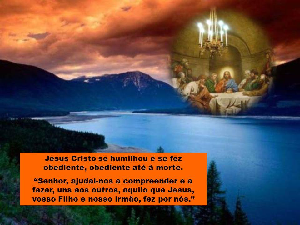 Jesus Cristo se humilhou e se fez obediente, obediente até à morte.
