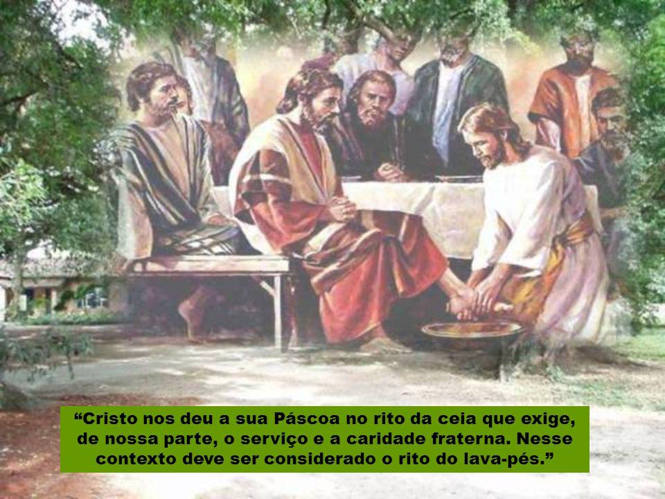 Cristo nos deu a sua Páscoa no rito da ceia que exige, de nossa parte, o serviço e a caridade fraterna.