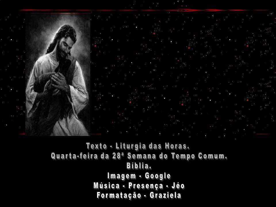 Texto - Liturgia das Horas. Quarta-feira da 28ª Semana do Tempo Comum.