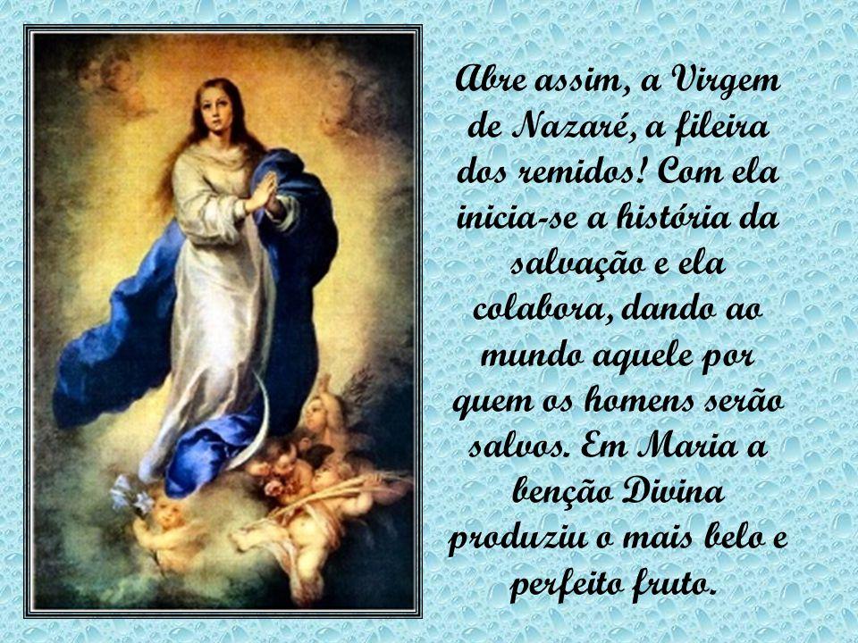 Abre assim, a Virgem de Nazaré, a fileira dos remidos