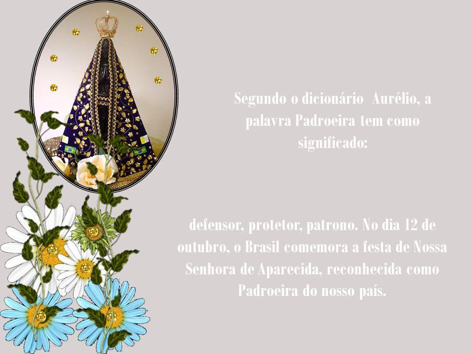 Segundo o dicionário Aurélio, a palavra Padroeira tem como significado: