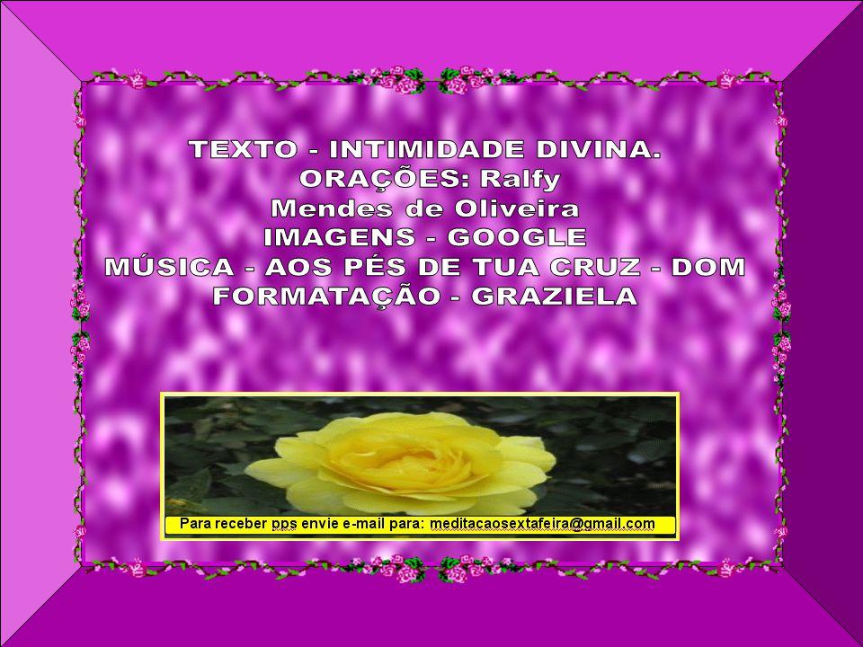TEXTO - INTIMIDADE DIVINA. ORAÇÕES: Ralfy Mendes de Oliveira