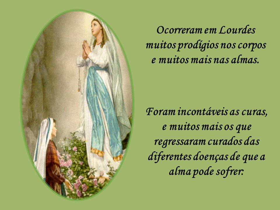 Ocorreram em Lourdes muitos prodígios nos corpos e muitos mais nas almas.