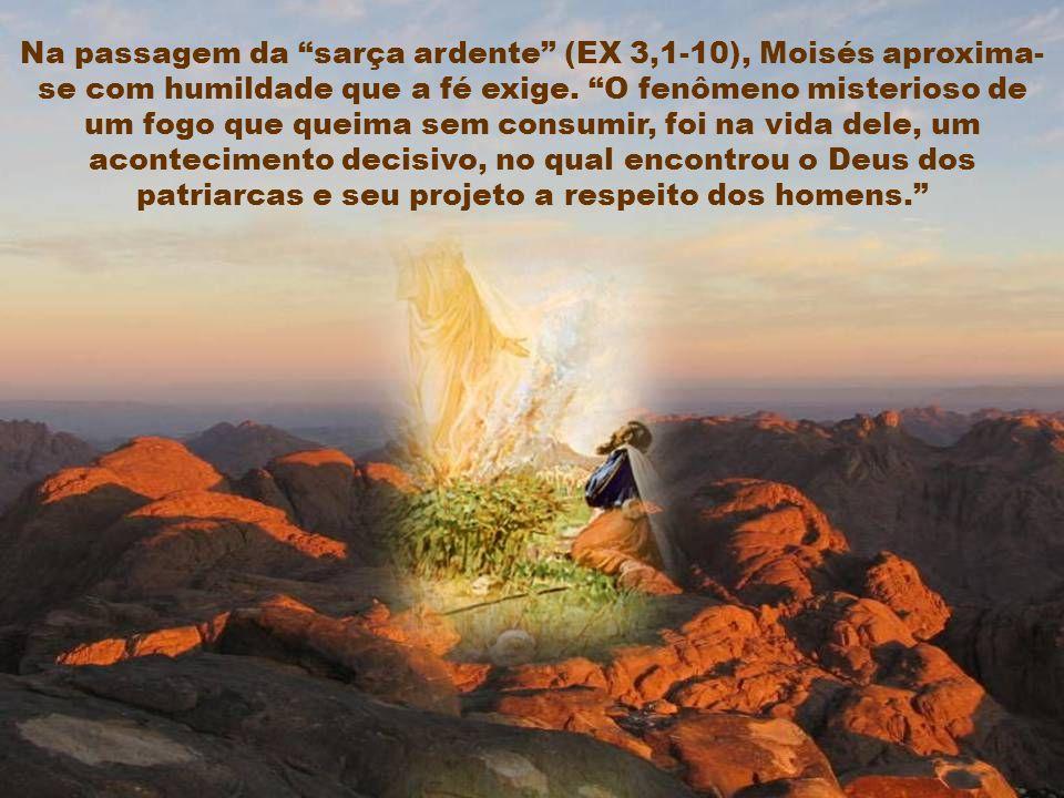 Na passagem da sarça ardente (EX 3,1-10), Moisés aproxima-se com humildade que a fé exige.