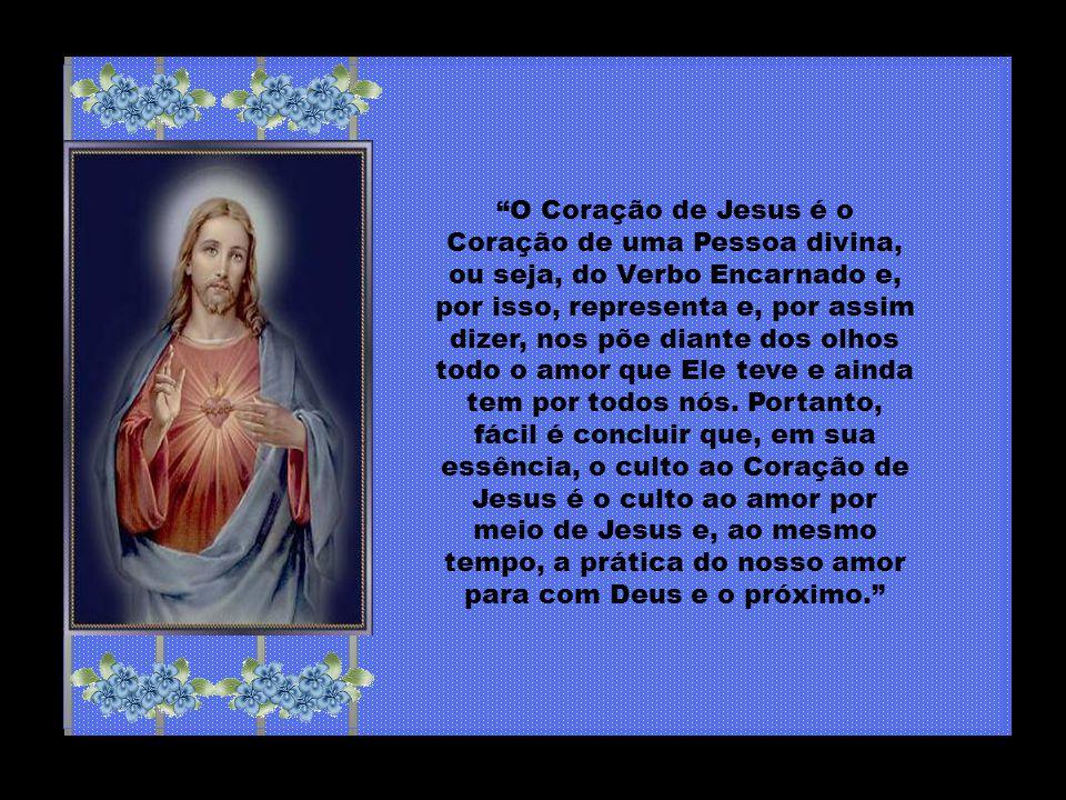 O Coração de Jesus é o Coração de uma Pessoa divina, ou seja, do Verbo Encarnado e, por isso, representa e, por assim dizer, nos põe diante dos olhos todo o amor que Ele teve e ainda tem por todos nós.