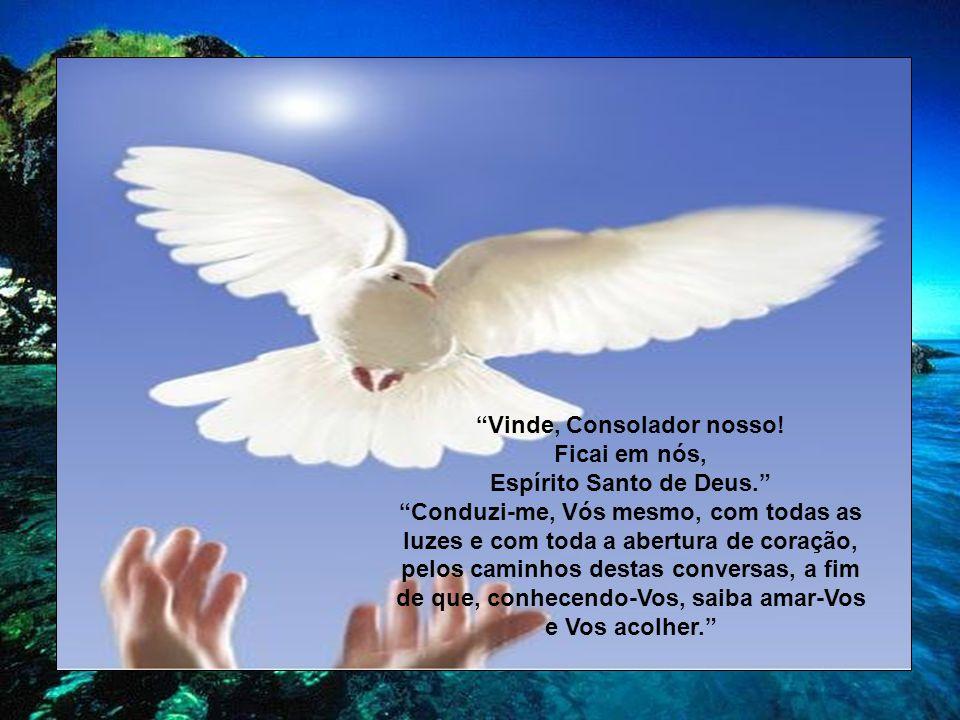 Vinde, Consolador nosso! Espírito Santo de Deus.