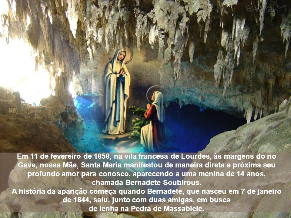 Em 11 de fevereiro de 1858, na vila francesa de Lourdes, às margens do rio Gave, nossa Mãe, Santa Maria manifestou de maneira direta e próxima seu profundo amor para conosco, aparecendo a uma menina de 14 anos, chamada Bernadete Soubirous.