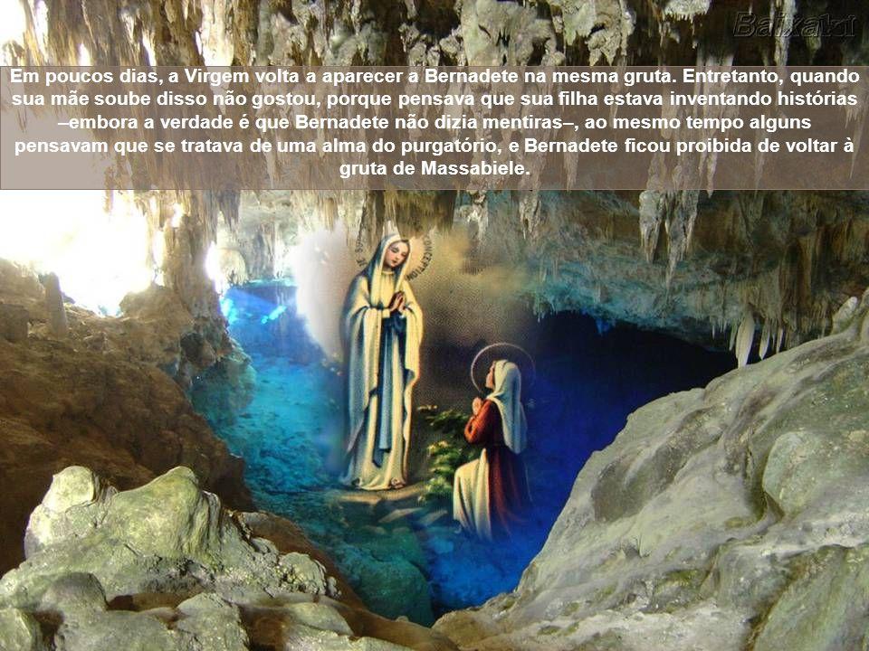 Em poucos dias, a Virgem volta a aparecer a Bernadete na mesma gruta