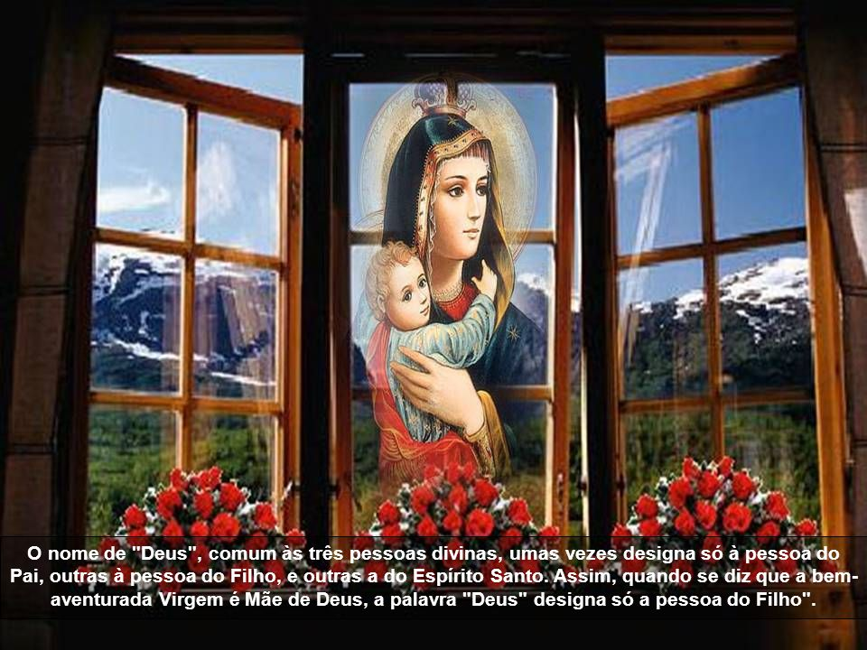 O nome de Deus , comum às três pessoas divinas, umas vezes designa só à pessoa do Pai, outras à pessoa do Filho, e outras a do Espírito Santo.