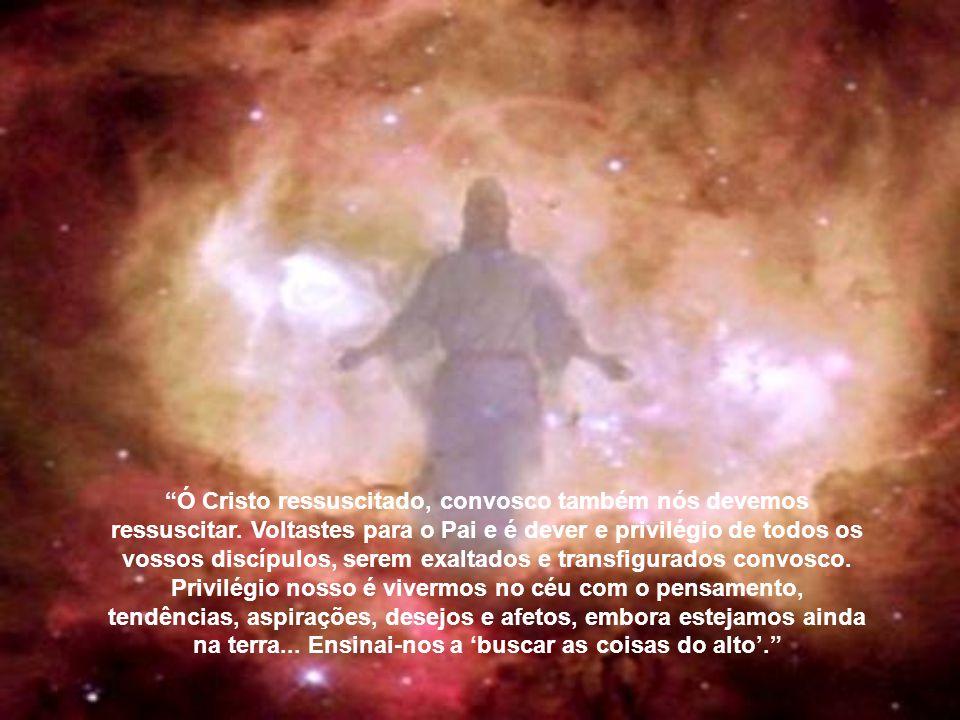 Ó Cristo ressuscitado, convosco também nós devemos ressuscitar