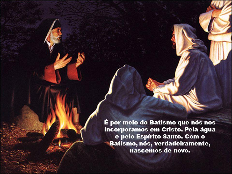 É por meio do Batismo que nós nos incorporamos em Cristo