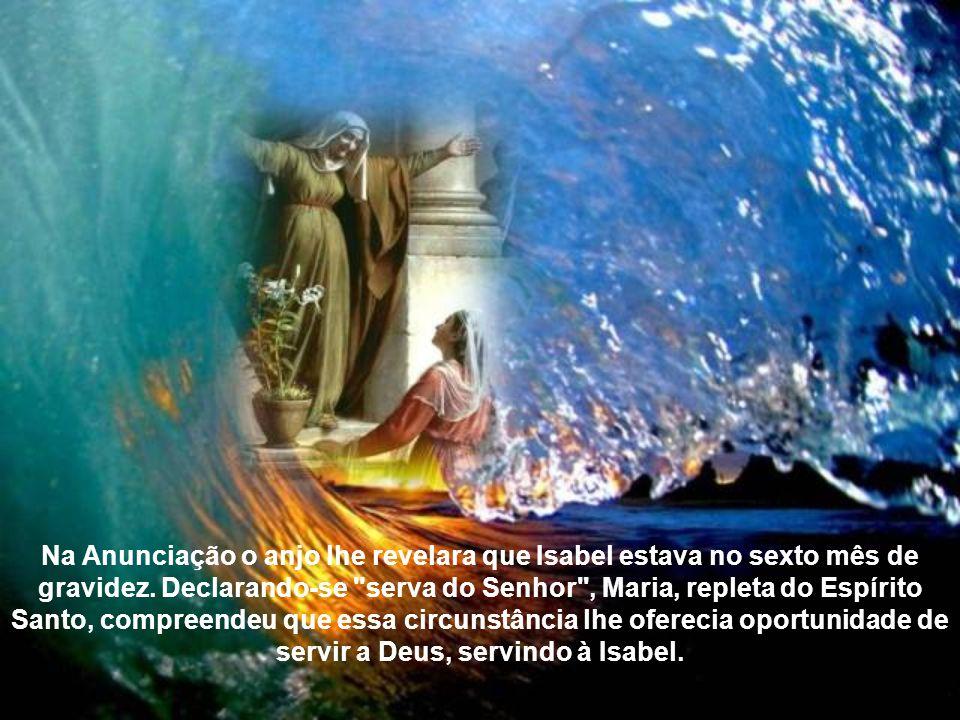 Na Anunciação o anjo lhe revelara que Isabel estava no sexto mês de gravidez.
