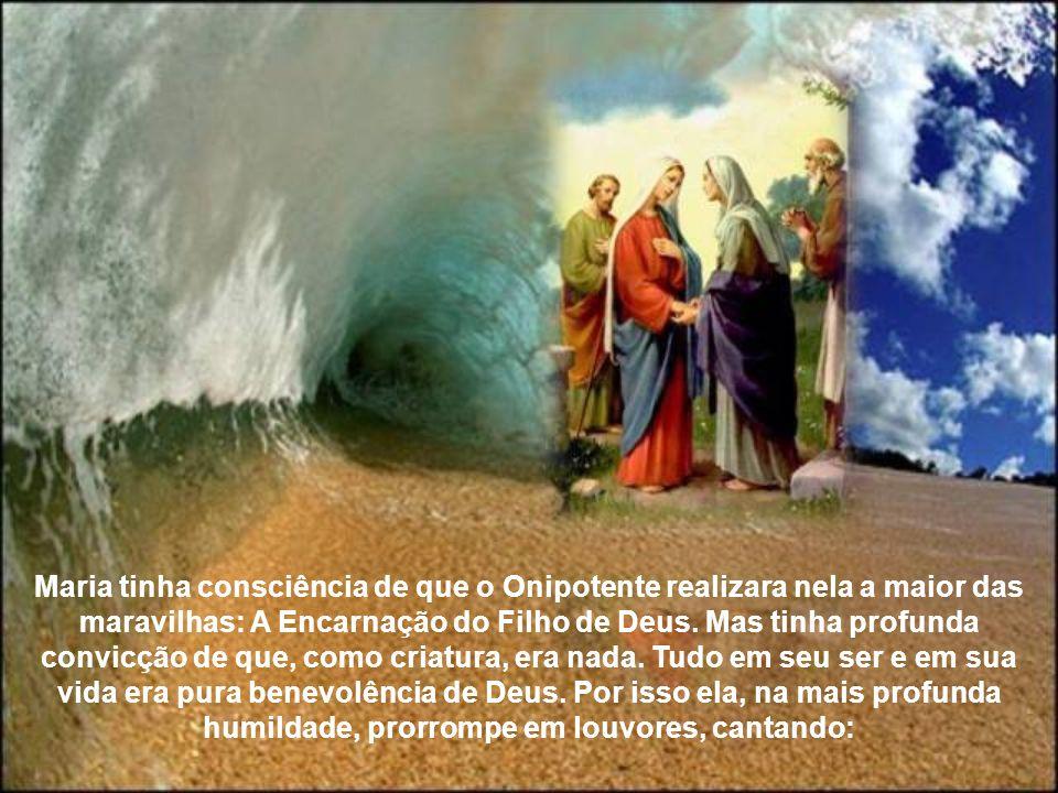 Maria tinha consciência de que o Onipotente realizara nela a maior das maravilhas: A Encarnação do Filho de Deus.