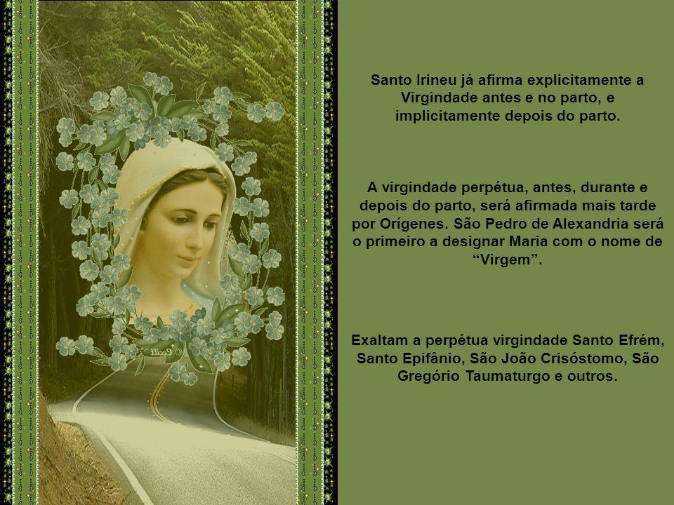 Santo Irineu já afirma explicitamente a Virgindade antes e no parto, e implicitamente depois do parto.