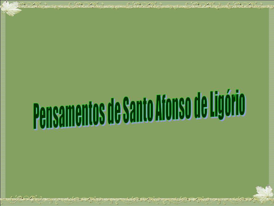 Pensamentos de Santo Afonso de Ligório