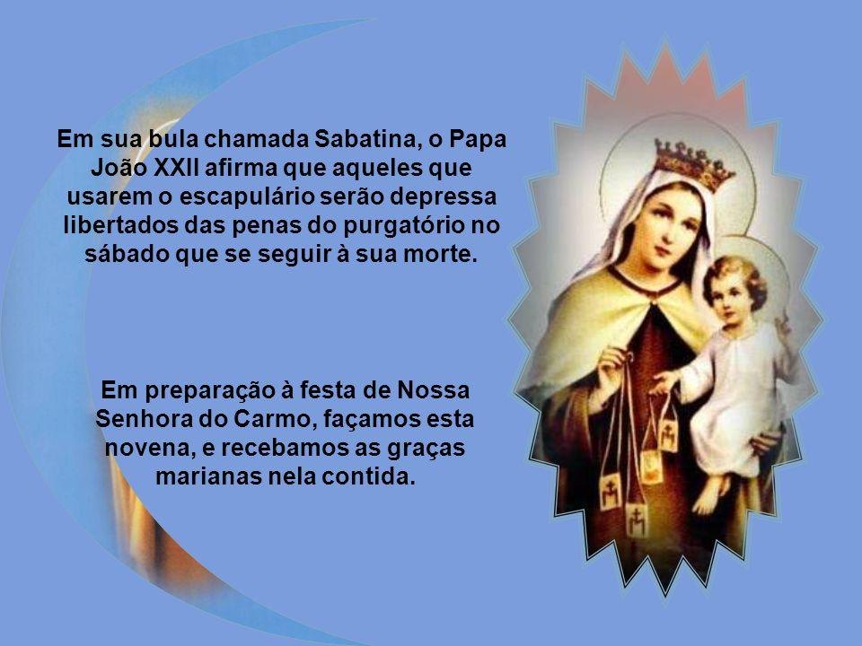 Em sua bula chamada Sabatina, o Papa João XXII afirma que aqueles que usarem o escapulário serão depressa libertados das penas do purgatório no sábado que se seguir à sua morte.