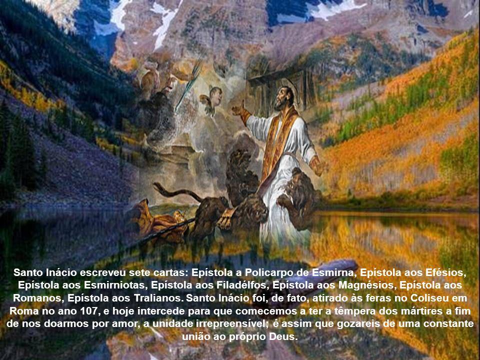 Santo Inácio escreveu sete cartas: Epístola a Policarpo de Esmirna, Epístola aos Efésios, Epístola aos Esmirniotas, Epístola aos Filadélfos, Epístola aos Magnésios, Epístola aos Romanos, Epístola aos Tralianos.