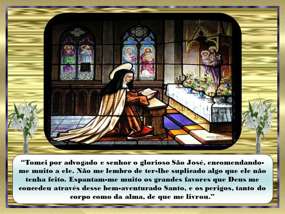 Tomei por advogado e senhor o glorioso São José, encomendando-me muito a ele.