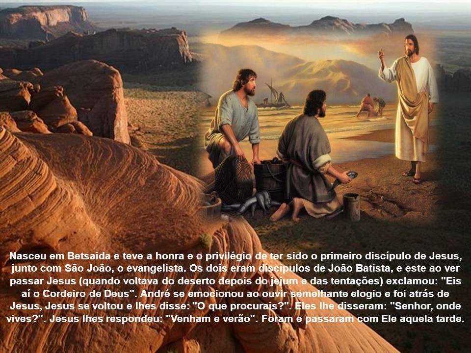 Nasceu em Betsaida e teve a honra e o privilégio de ter sido o primeiro discípulo de Jesus, junto com São João, o evangelista.