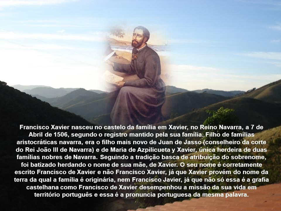 Francisco Xavier nasceu no castelo da família em Xavier, no Reino Navarra, a 7 de Abril de 1506, segundo o registro mantido pela sua família.