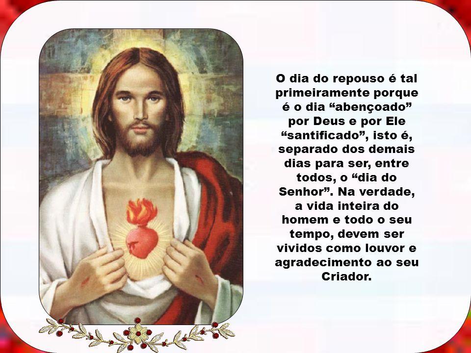 O dia do repouso é tal primeiramente porque é o dia abençoado por Deus e por Ele santificado , isto é, separado dos demais dias para ser, entre todos, o dia do Senhor .