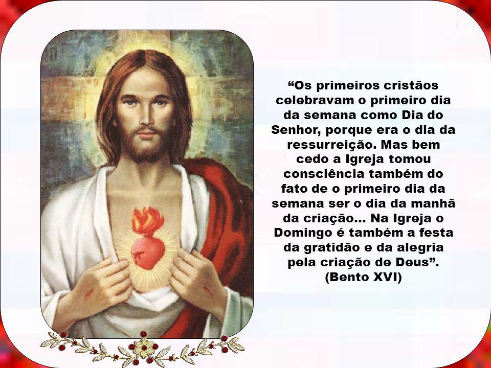 Os primeiros cristãos celebravam o primeiro dia da semana como Dia do Senhor, porque era o dia da ressurreição.