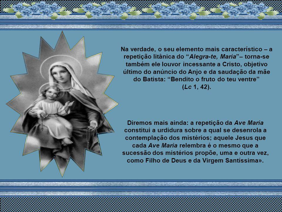 Na verdade, o seu elemento mais característico – a repetição litânica do Alegra-te, Maria – torna-se também ele louvor incessante a Cristo, objetivo último do anúncio do Anjo e da saudação da mãe do Batista: Bendito o fruto do teu ventre (Lc 1, 42).