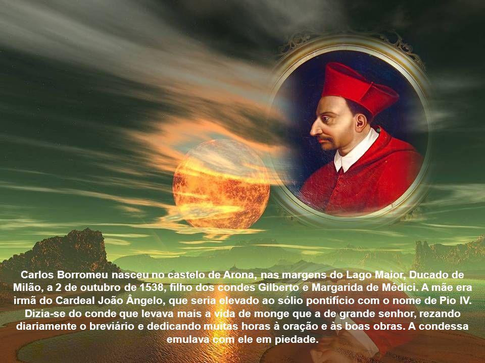 Carlos Borromeu nasceu no castelo de Arona, nas margens do Lago Maior, Ducado de Milão, a 2 de outubro de 1538, filho dos condes Gilberto e Margarida de Médici.