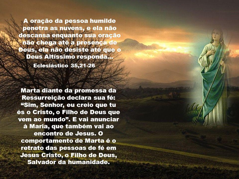 A oração da pessoa humilde penetra as nuvens, e ela não descansa enquanto sua oração não chega até a presença de Deus, ela não desiste até que o Deus Altíssimo responda…