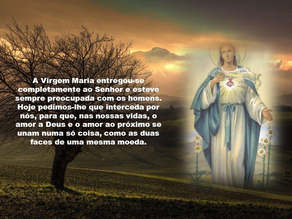 A Virgem Maria entregou-se completamente ao Senhor e esteve sempre preocupada com os homens.