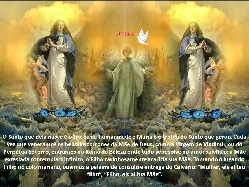O Santo que dela nasce é o troféu da humanidade e Maria é o troféu do Santo que gerou.