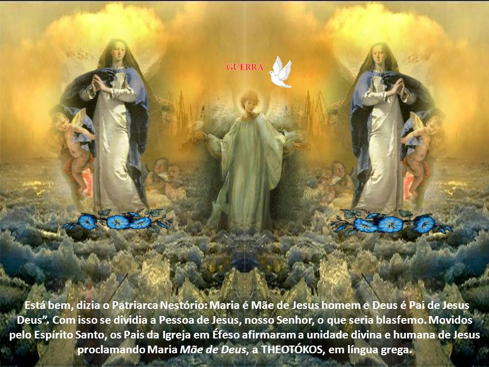 Está bem, dizia o Patriarca Nestório: Maria é Mãe de Jesus homem e Deus é Pai de Jesus Deus .