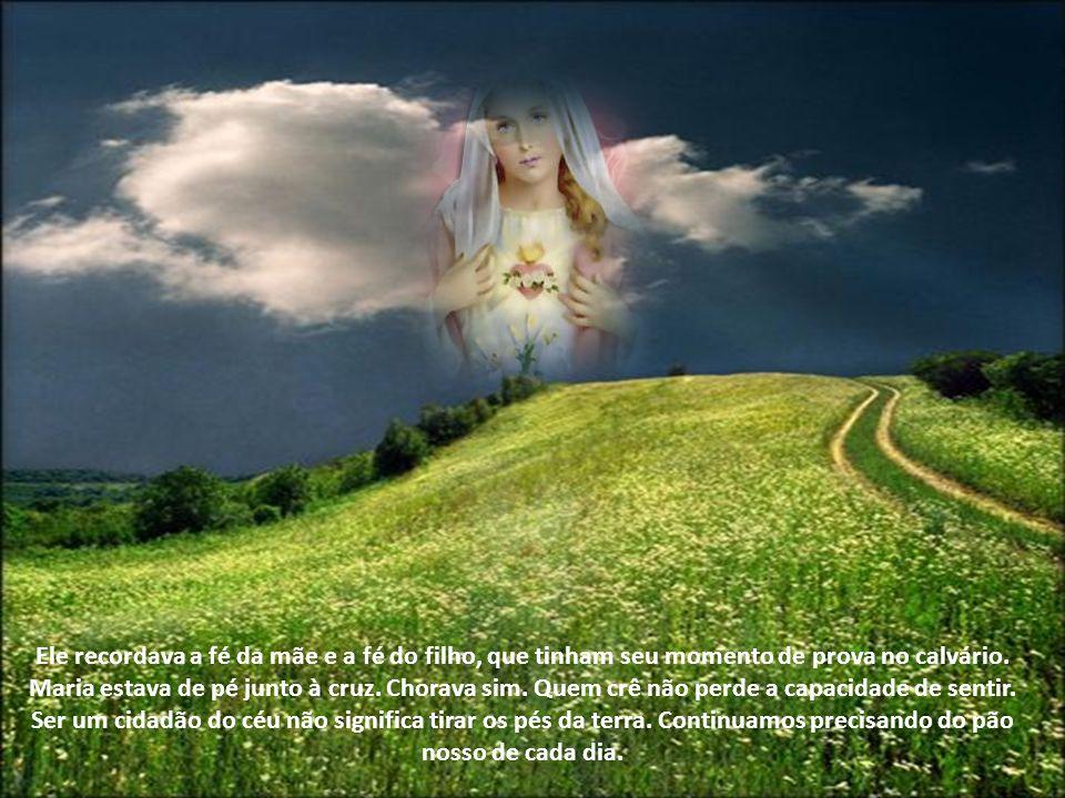 Ele recordava a fé da mãe e a fé do filho, que tinham seu momento de prova no calvário.