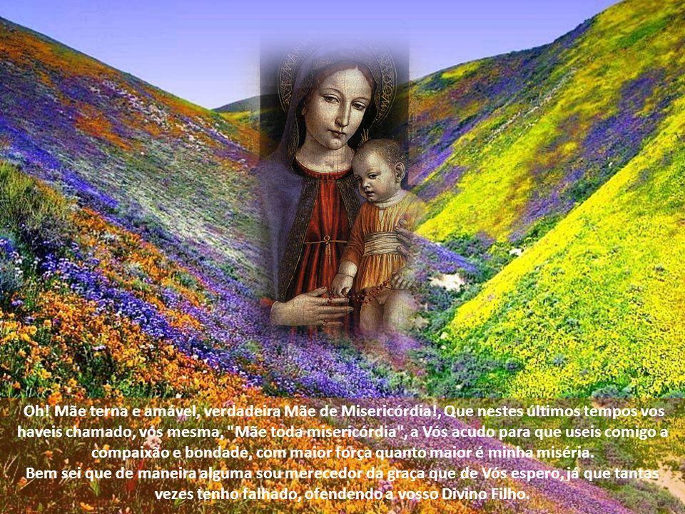 Oh. Mãe terna e amável, verdadeira Mãe de Misericórdia