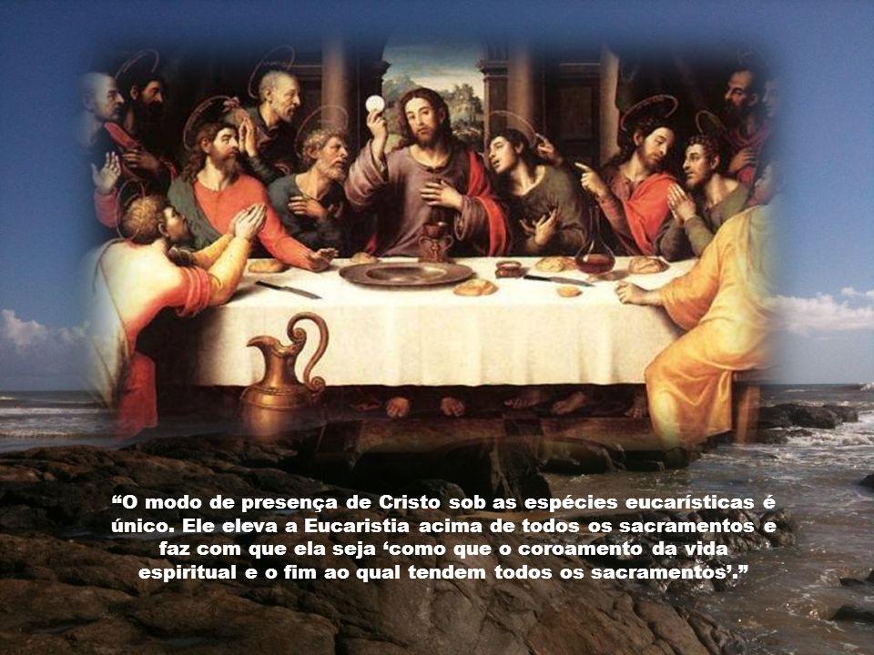 O modo de presença de Cristo sob as espécies eucarísticas é único