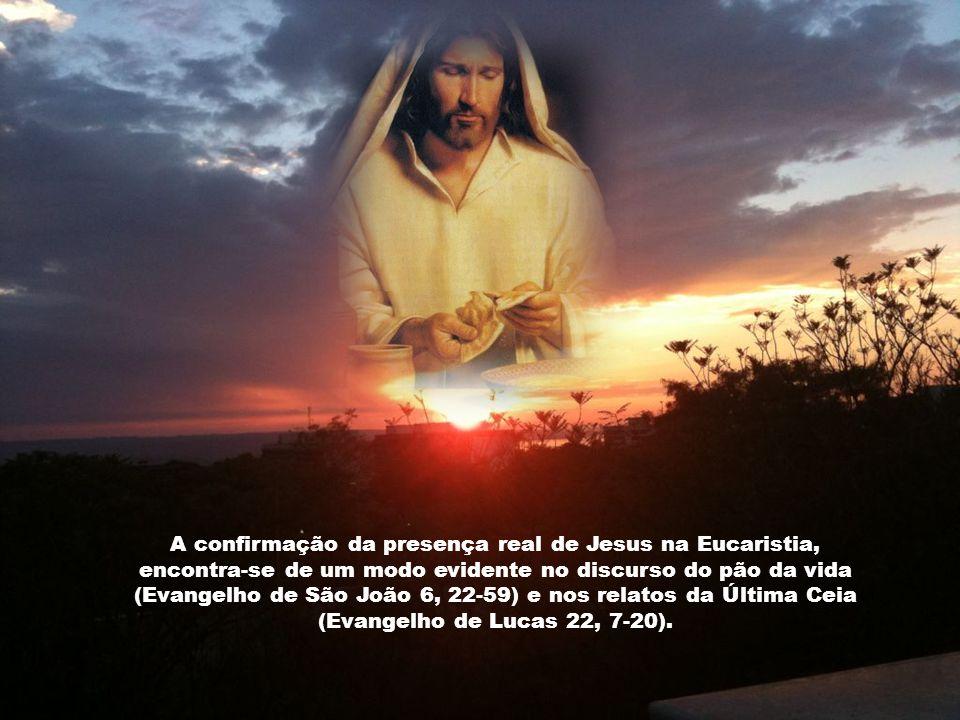 A confirmação da presença real de Jesus na Eucaristia, encontra-se de um modo evidente no discurso do pão da vida (Evangelho de São João 6, 22-59) e nos relatos da Última Ceia (Evangelho de Lucas 22, 7-20).