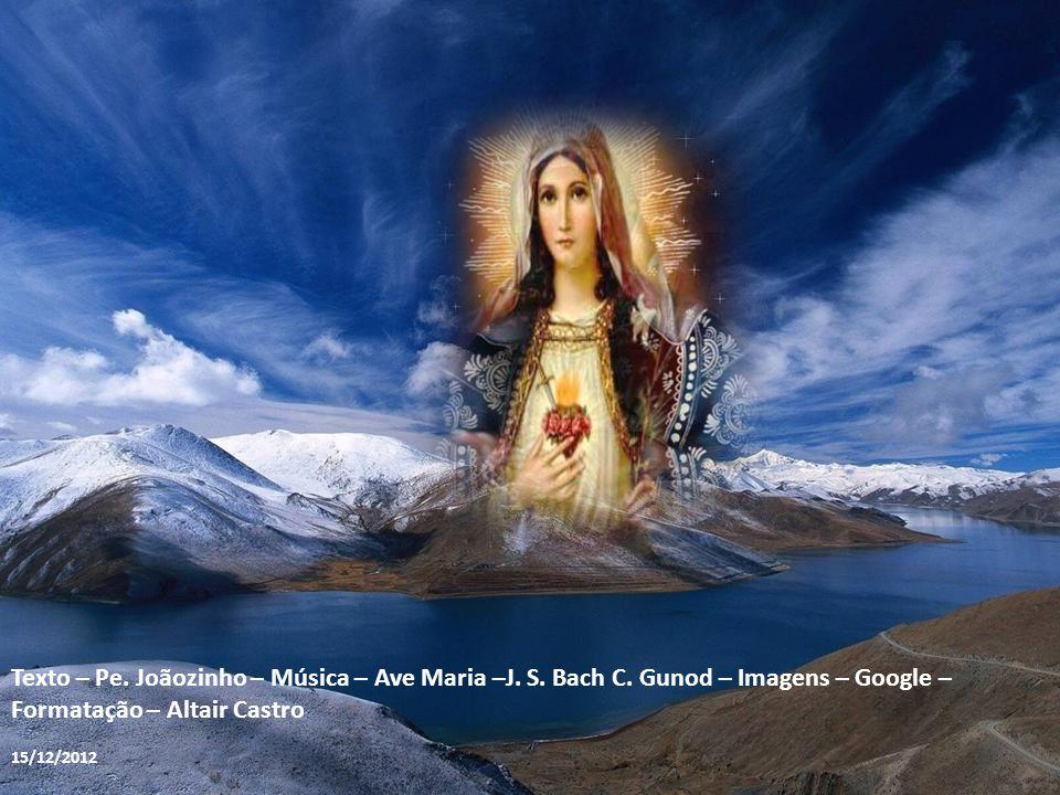 Texto – Pe. Joãozinho – Música – Ave Maria –J. S. Bach C
