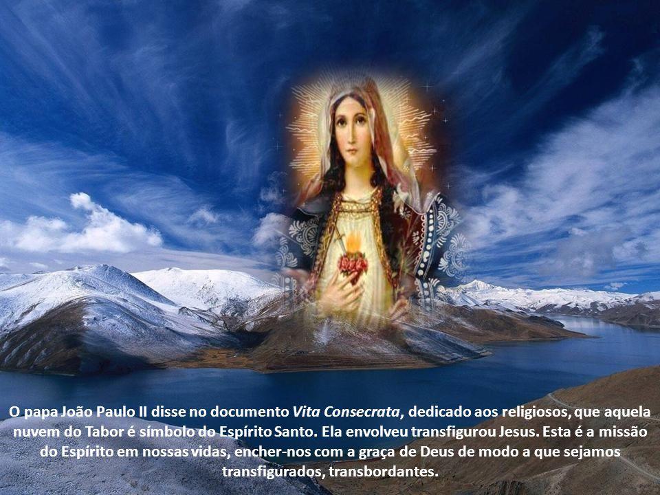 O papa João Paulo II disse no documento Vita Consecrata, dedicado aos religiosos, que aquela nuvem do Tabor é símbolo do Espírito Santo.