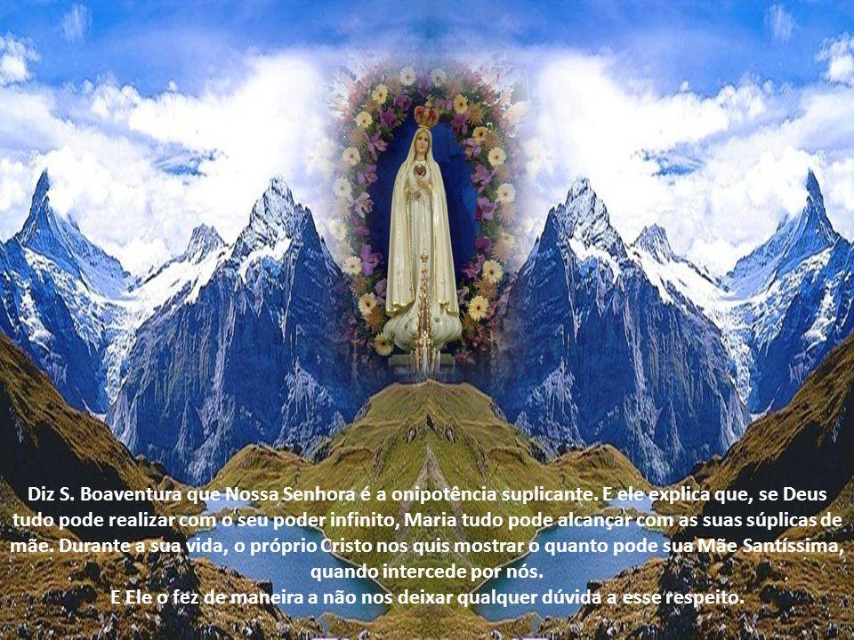 Diz S. Boaventura que Nossa Senhora é a onipotência suplicante